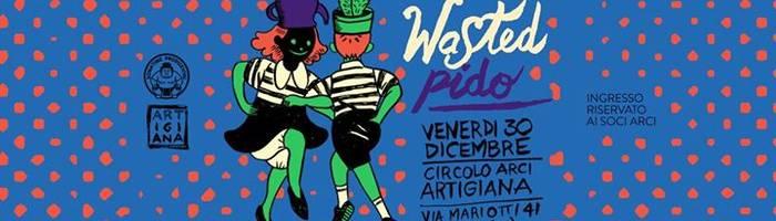 Capodanno anticipato con Wasted Pido!