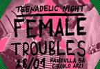 Teenadelic Night • The Female Troubles + Tigers In Furs