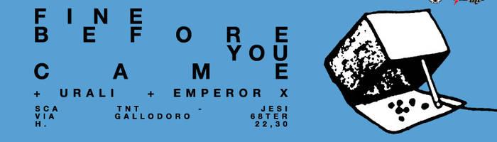 Fine Before You Came / Urali / Emperor X live