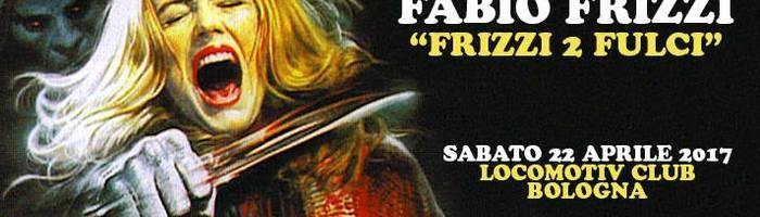 Fabio Frizzi - Frizzi 2 Fulci live | Locomotiv Club