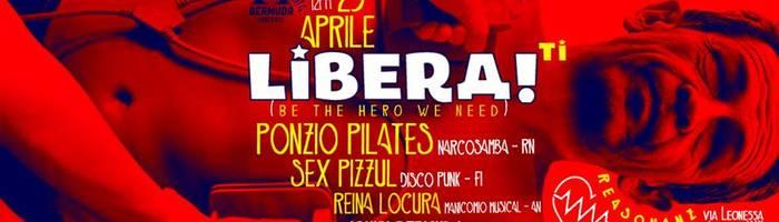 LIBERA(ti) // 25/4 con Ponzio Pilates, Sex Pizzul, Reìna Locura