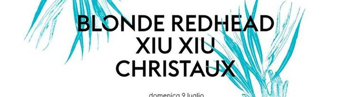 Blonde Redhead, Xiu Xiu, Christaux ★ Arti Vive Festival