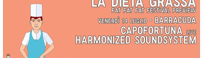 La DIETA Grassa - FAT FAT FAT Festival preview@Barracuda summer