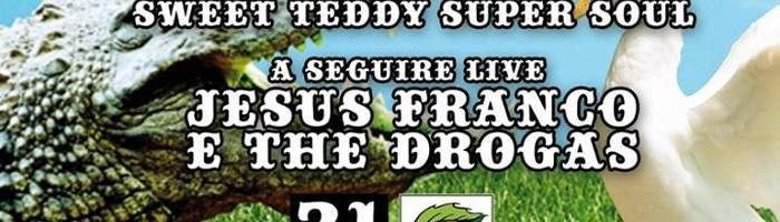 Sweet Teddy super soul + Jesus Franco e the Drogas