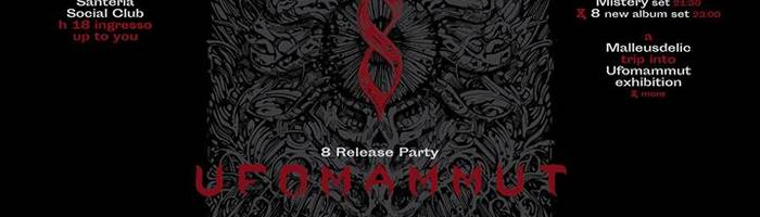 "Ufomammut ""8"" release party & Malleus exhibition"