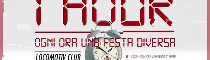 1 HOUR, ogni ora una festa diversa® ● Locomotiv - Bologna