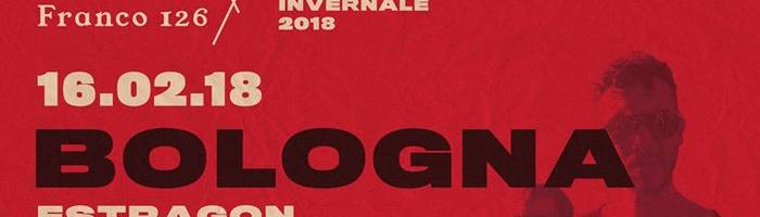 Carl Brave x Franco126 - Estragon Club - Bologna