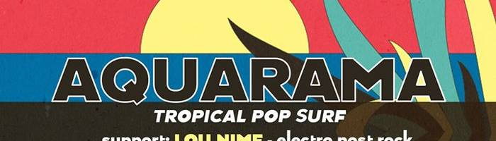 Aquarama - tropical pop surf / support: Lou Nime + djset