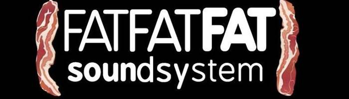 Fat Fat Fat Soundsystem all night long