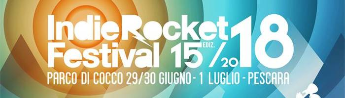 IndieRocket Festival 2018 * XV Edizione * Pescara