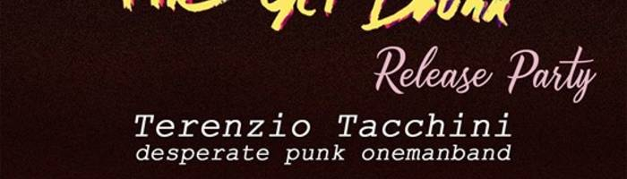 The Get Drunk release party: Terenzio Tacchini live