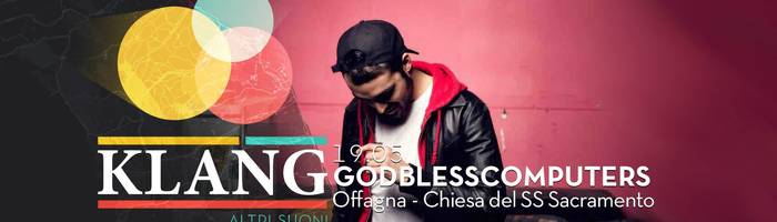 Godblesscomputers - Klang festival - Offagna