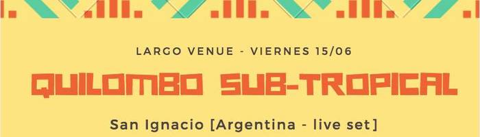 QUILOMBO SUB TROPICAL!