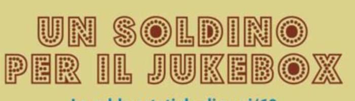 UN SOLDINO PER IL JUKEBOX. Le calde estati degli anni '60