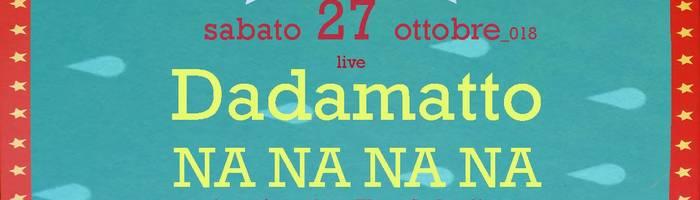 SOMS Re/Opening w/Dadamatto+Na Na Na Na