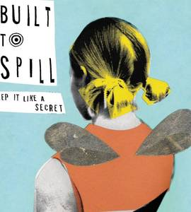 Built To Spill - Keep It Like A Secret 20th Anniversary