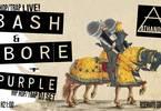 Bash & Bore live + Purple dj set