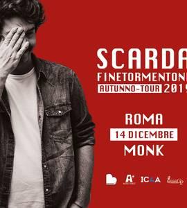 Scarda / Finetormentone tour / Monk - Roma