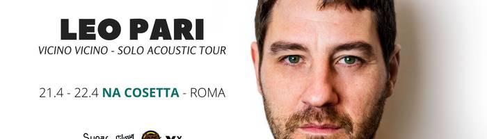 LEO PARI • Na Cosetta - Roma • 21 / 22 Aprile