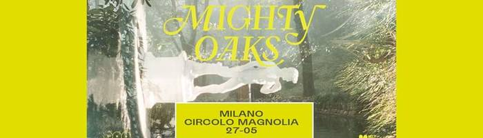 Mighty Oaks | Magnolia - Milano