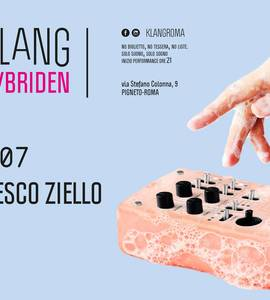 𝗞𝗹𝗮𝗻𝗴 𝗶𝘀𝘁 𝗛𝘆𝗯𝗿𝗶𝗱𝗲𝗻 presents: Francesco Ziello