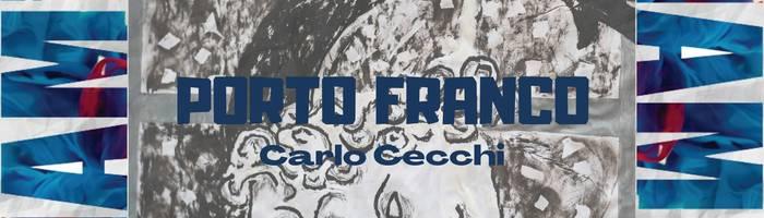 Porto Franco - opere di Carlo Cecchi
