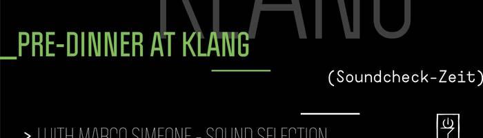 Pre-Dinner @Klang (Soundckeck-Zeit) | Marco Simeone Sound Selection
