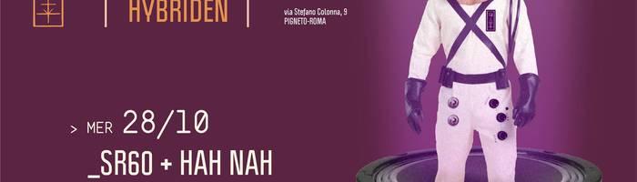 𝗞𝗹𝗮𝗻𝗴 𝗶𝘀𝘁 𝗛𝘆𝗯𝗿𝗶𝗱𝗲𝗻 presents: SR60 + Hah Nah