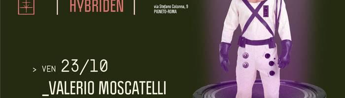 𝗞𝗹𝗮𝗻𝗴 𝗶𝘀𝘁 𝗛𝘆𝗯𝗿𝗶𝗱𝗲𝗻 presents: Valerio Moscatelli